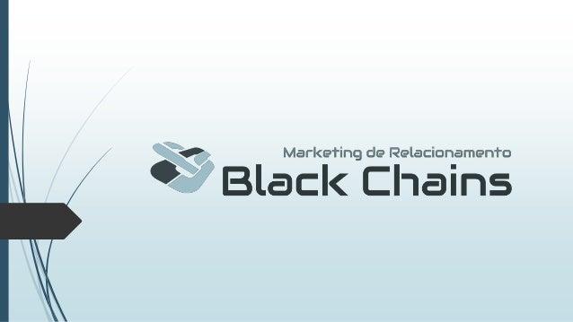 Apresentação  A Black Chains, consultoria em marketing de relacionamento, surge como a opção para gerar aproximação e ren...