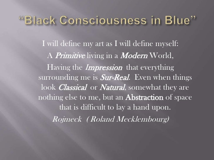 """""""Black Consciousness in Blue""""<br />I will define my art as I will define myself:<br />A Primitive living in a ModernWorld,..."""