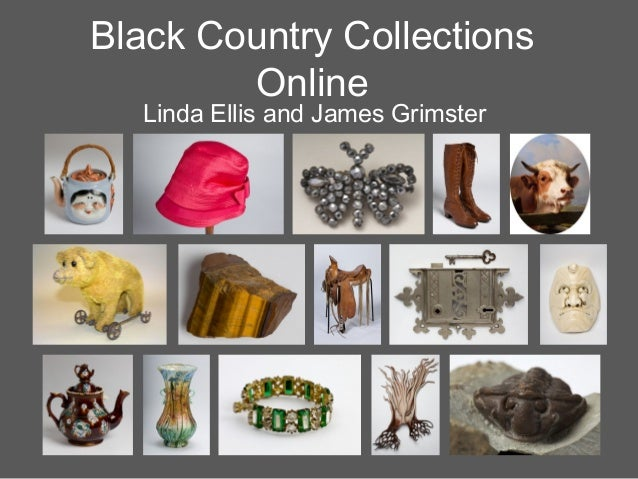 Black Country Collections Online Linda Ellis and James Grimster