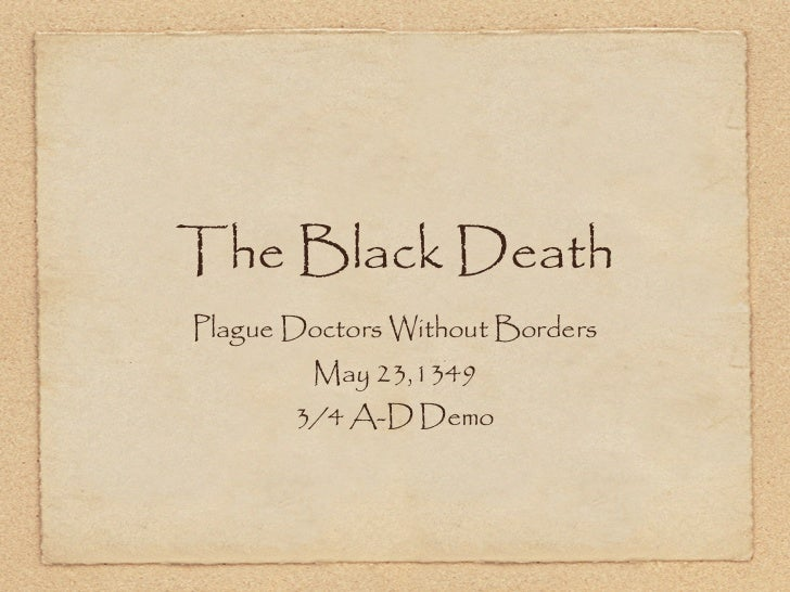 The Black DeathPlague Doctors Without Borders        May 23,1349       3/4 A-D Demo