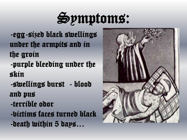the symptoms and the course of the bubonic plague Get information on plague types (bubonic, pneumonic, septicemic), symptoms  and signs (bubo, chills, fever), prevention, causes, treatment, research on the.