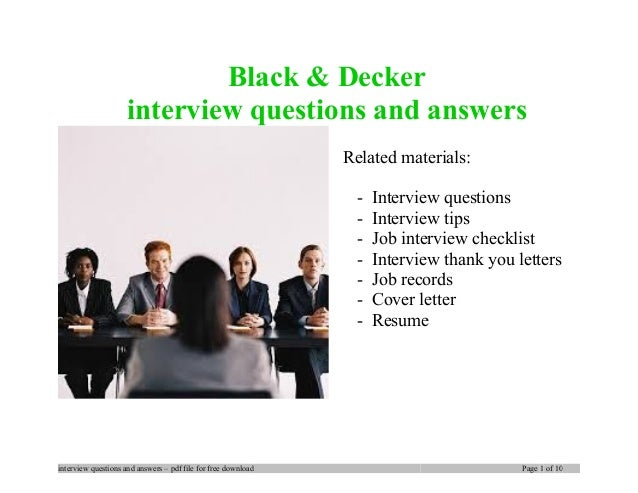 Black & Decker interview questions and answers Related materials: - Interview questions - Interview tips - Job interview c...