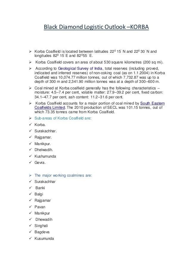 Black DiamondLogistic Outlook –KORBA  Korba Coalfield is located between latitudes 220 15' N and 220 30' N and longitudes...