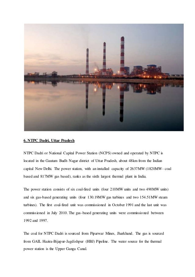 6. NTPC Dadri, Uttar Pradesh NTPC Dadri or National Capital Power Station (NCPS) owned and operated by NTPC is located in ...