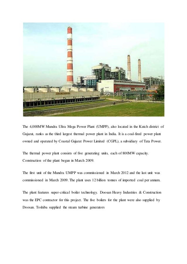 The 4,000MW Mundra Ultra Mega Power Plant (UMPP), also located in the Kutch district of Gujarat, ranks as the third larges...