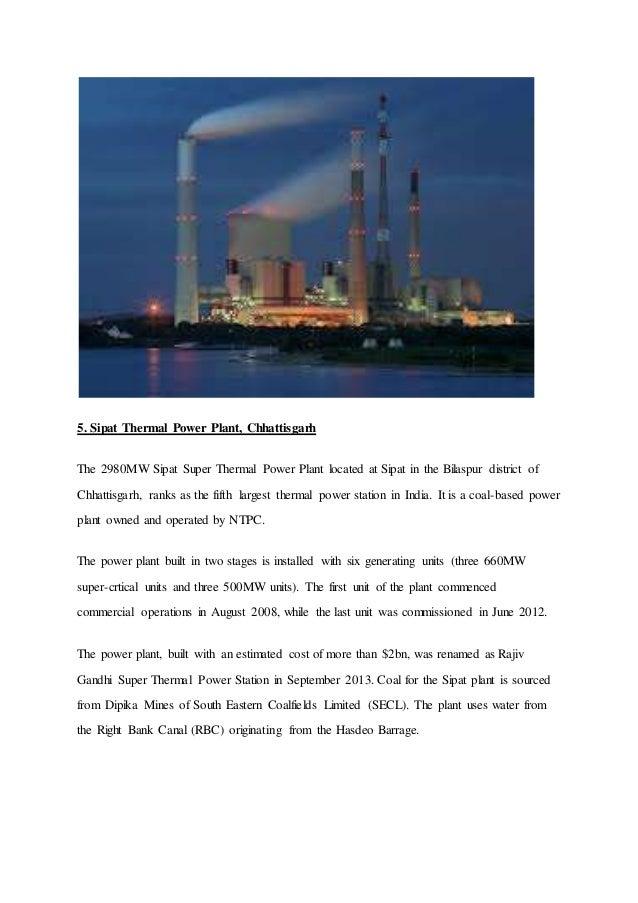 5. Sipat Thermal Power Plant, Chhattisgarh The 2980MW Sipat Super Thermal Power Plant located at Sipat in the Bilaspur dis...