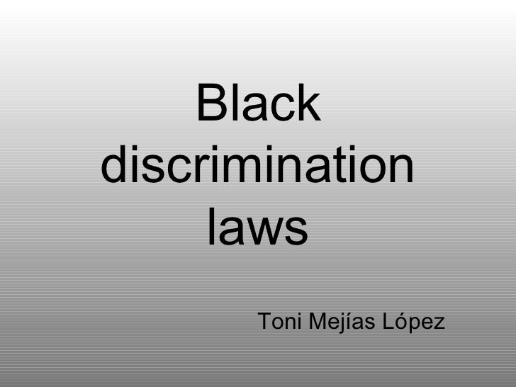 Black discrimination laws Toni Mejías López