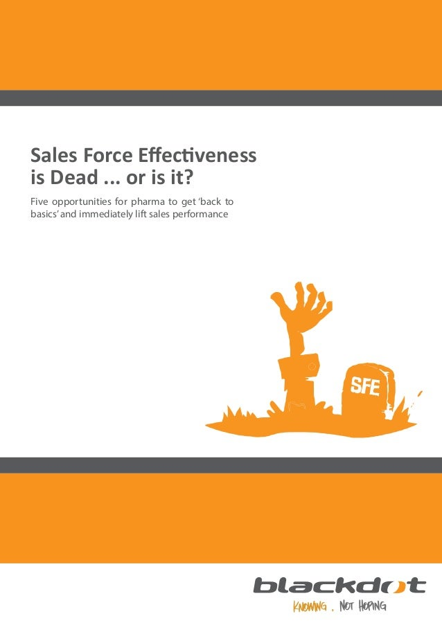 Sales Force Effectiveness is Dead ... or is it? Five opportunities for pharma to get 'back to basics' and immediately lift ...