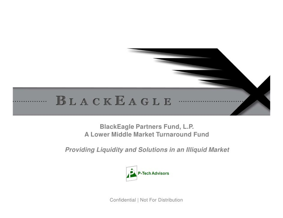 BlackEagle Partners Fund, L.P.       A Lower Middle Market Turnaround Fund  Providing Liquidity and Solutions in an Illiqu...
