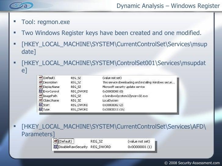 Dynamic Analysis – Windows Register <ul><li>Tool: regmon.exe </li></ul><ul><li>Two Windows Register keys have been created...