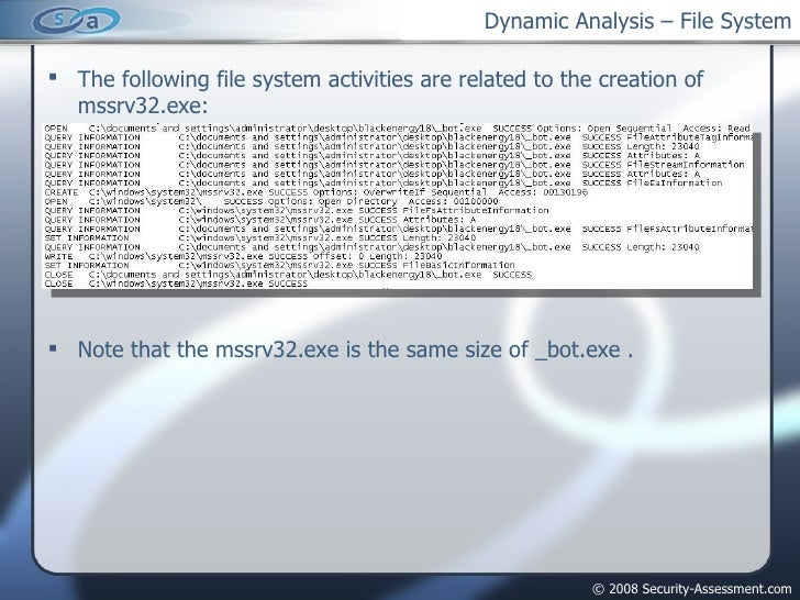 Dynamic Analysis – File System <ul><li>The following file system activities are related to the creation of mssrv32.exe: </...
