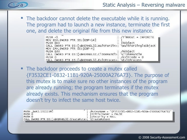 Static Analysis – Reversing malware <ul><ul><li>The backdoor cannot delete the executable while it is running. The program...