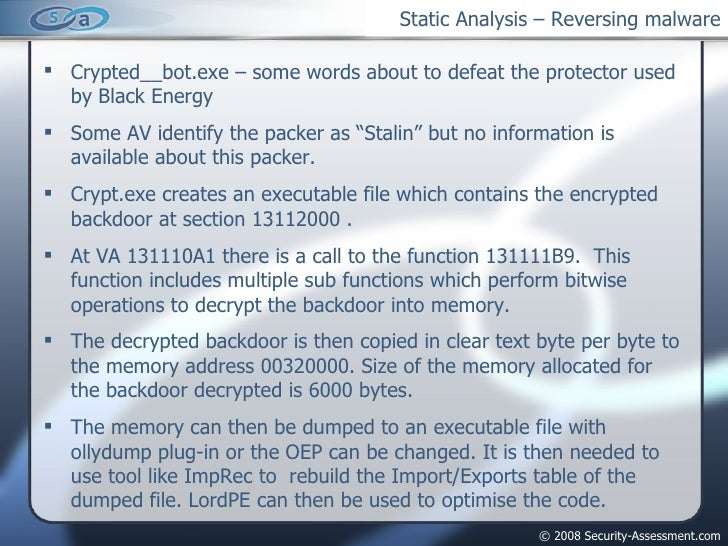 Static Analysis – Reversing malware <ul><li>Crypted__bot.exe – some words about to defeat the protector used by Black Ener...