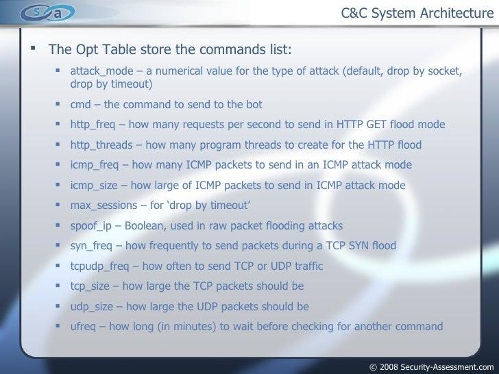 C&C System Architecture <ul><li>The Opt Table store the commands list: </li></ul><ul><ul><li>attack_mode – a numerical val...