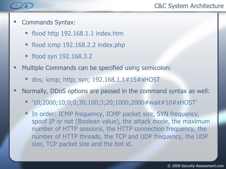 C&C System Architecture <ul><li>Commands Syntax: </li></ul><ul><ul><li>flood http 192.168.1.1 index.htm </li></ul></ul><ul...