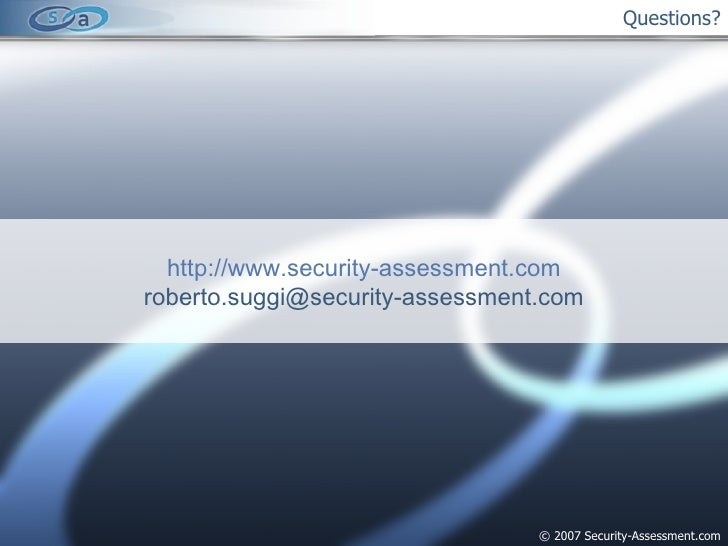 Questions? © 2007 Security-Assessment.com http://www.security-assessment.com [email_address]