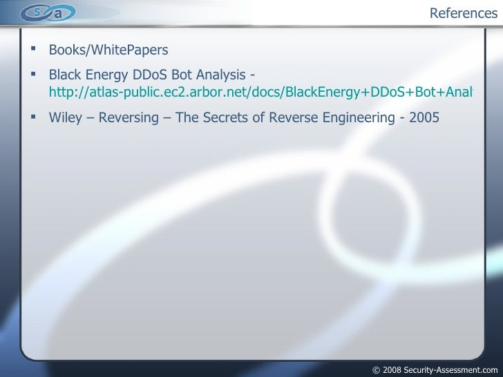 References <ul><li>Books/WhitePapers </li></ul><ul><li>Black Energy DDoS Bot Analysis -  http://atlas-public.ec2.arbor.net...