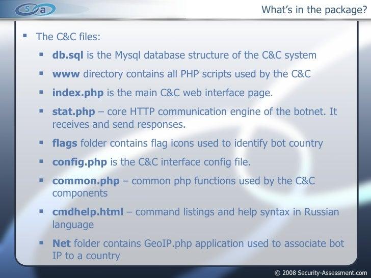 What's in the package? <ul><ul><li>The C&C files: </li></ul></ul><ul><ul><ul><li>db.sql  is the Mysql database structure o...