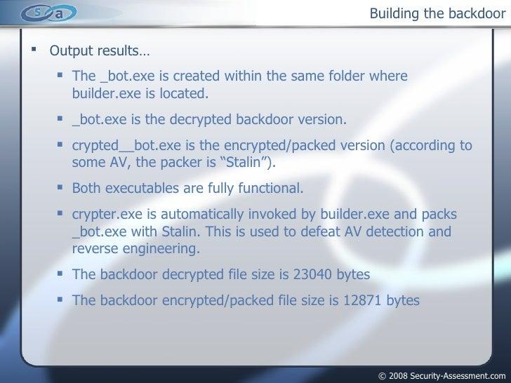 Building the backdoor <ul><li>Output results… </li></ul><ul><ul><li>The _bot.exe is created within the same folder where b...