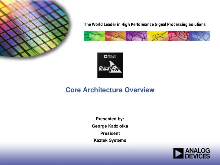 The World Leader in High Performance Signal Processing SolutionsCore Architecture Overview           Presented by:        ...