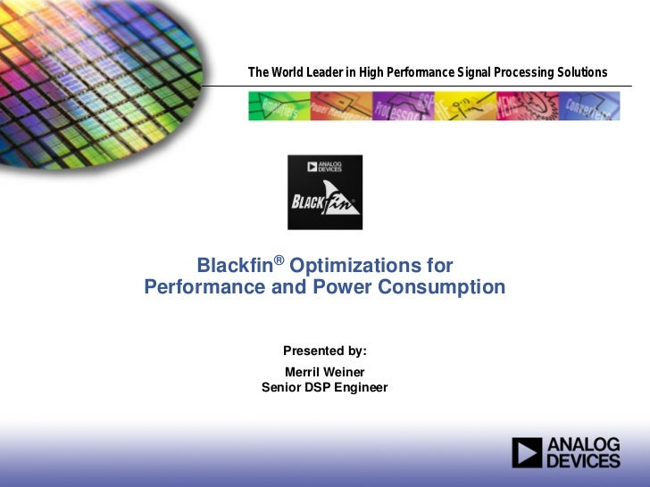 The World Leader in High Performance Signal Processing Solutions     Blackfin® Optimizations forPerformance and Power Cons...