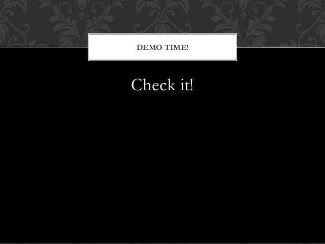 Check it! DEMO TIME!
