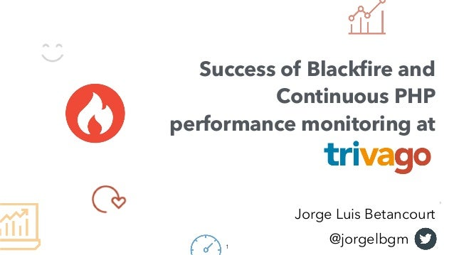 Jorge Luis Betancourt Success of Blackfire and Continuous PHP performance monitoring at @jorgelbgm1