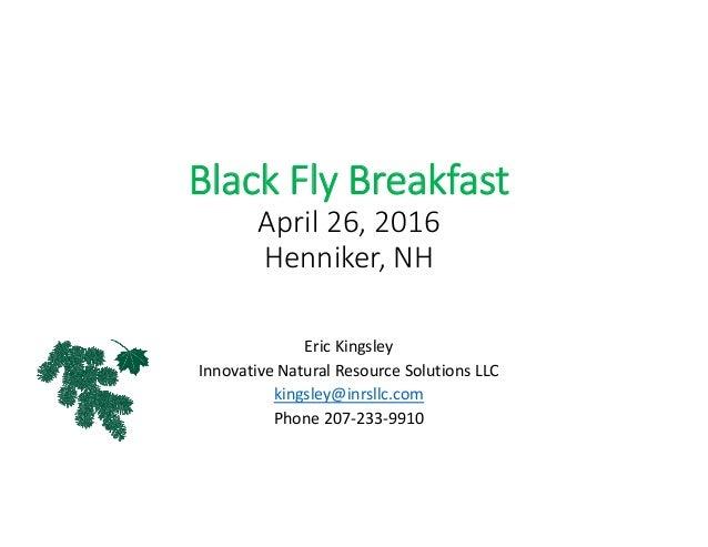 BlackFlyBreakfast April26,2016 Henniker,NH EricKingsley InnovativeNaturalResourceSolutionsLLC kingsley@inrsllc.c...