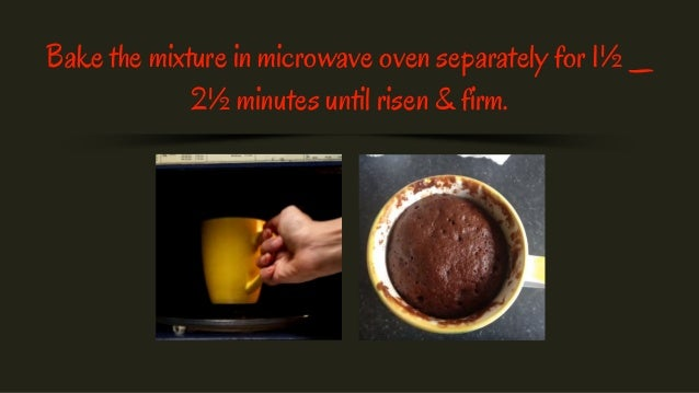 Bake the mixture in microwave oven separately for 1½ _ 2½ minutes until risen & firm.