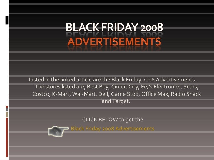 <ul><li>Listed in the linked article are the Black Friday 2008 Advertisements. The stores listed are, Best Buy, Circuit Ci...