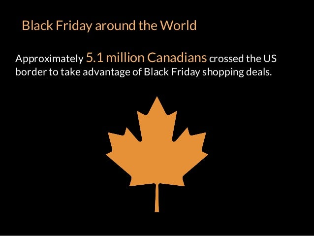 Approximately 5.1 million Canadians crossed the US border to take advantage of Black Friday shopping deals. Black Friday a...