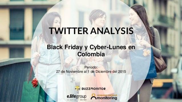 TWITTER ANALYSIS Black Friday y Cyber-Lunes en Colombia Periodo: 27 de Noviembre al 1 de Diciembre del 2015