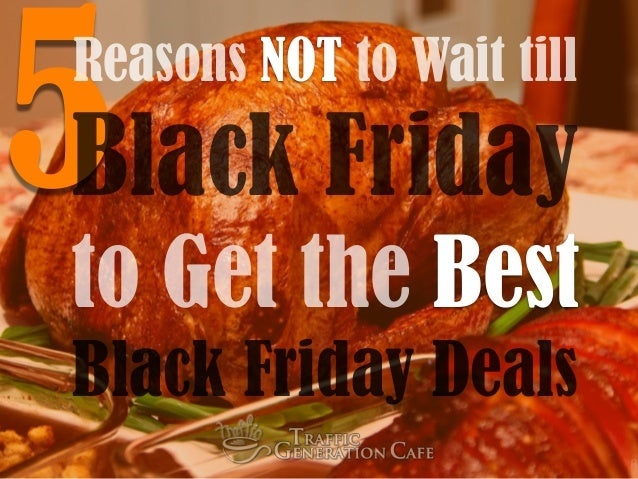5Reasons NOT to Wait till  Black Friday  to Get the Best  Black Friday Deals
