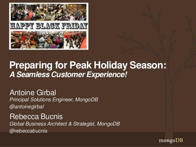 Preparing for Peak Holiday Season:  A Seamless Customer Experience!  Antoine Girbal  Principal Solutions Engineer, MongoDB...