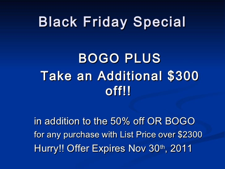 Black Friday Special BOGO PLUS Take an Additional $300 off!!   in addition to the 50% off OR BOGO  for any purchase with L...