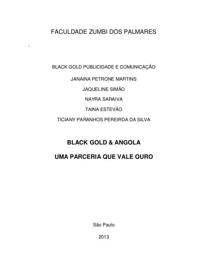 FACULDADE ZUMBI DOS PALMARES , BLACK GOLD PUBLICIDADE E COMUNICAÇÃO JANAINA PETRONE MARTINS JAQUELINE SIMÃO NAYRA SARAIVA ...