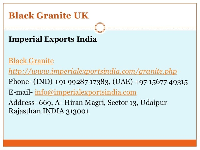Black Granite UK Imperial Exports India Black Granite http://www.imperialexportsindia.com/granite.php Phone- (IND) +91 992...