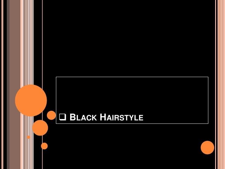<ul><li> Black Hairstyle</li></li></ul><li><ul><li> Afro</li></li></ul><li><ul><li> Afro with tribal designs</li></li></ul...