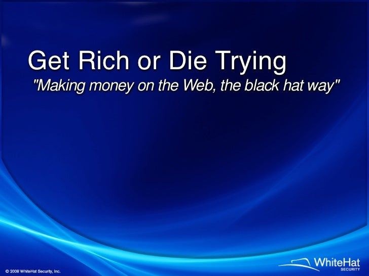 Get Rich or Die Trying Making money on the Web, the black hat way