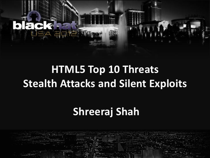 HTML5 Top 10 ThreatsStealth Attacks and Silent Exploits          Shreeraj Shah