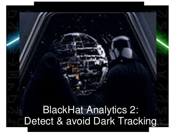 [photo of generla zorg] BlackHat Analytics 2: Detect & avoid Dark Tracking