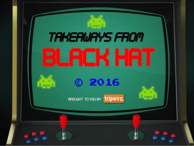 Takeaways from Black Hat 2016