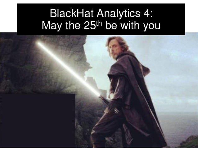 BlackHat Analytics 4: May the 25th be with you