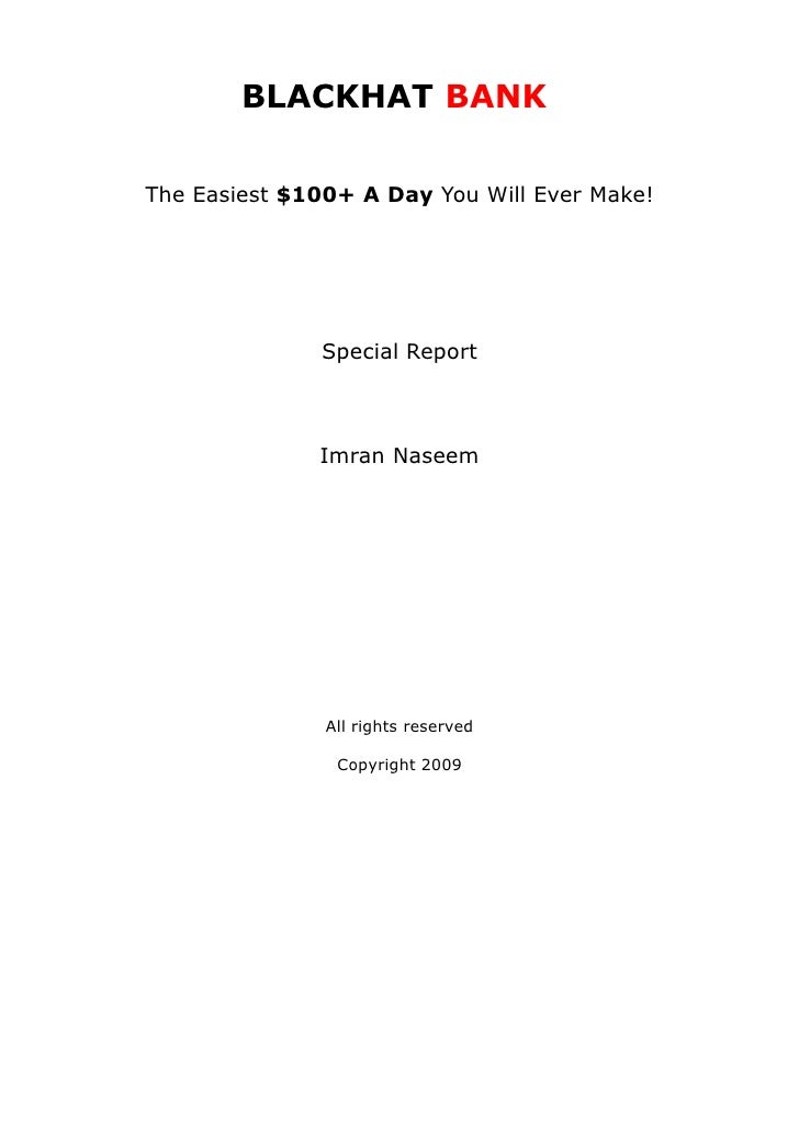 BLACKHAT BANK  The Easiest $100+ A Day You Will Ever Make!                   Special Report                  Imran Naseem ...