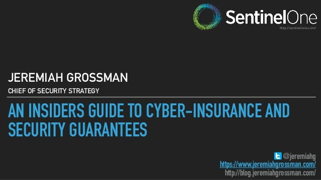 AN INSIDERS GUIDE TO CYBER-INSURANCE AND SECURITY GUARANTEES JEREMIAH GROSSMAN CHIEF OF SECURITY STRATEGY @jeremiahg https...