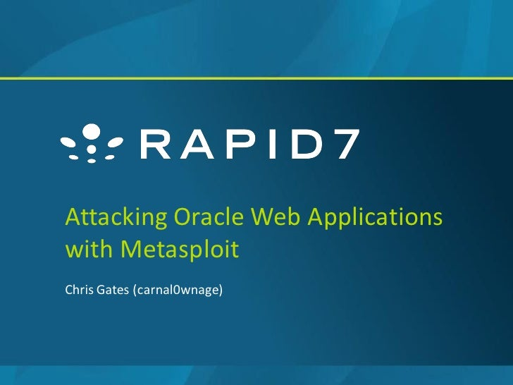 Attacking Oracle Web Applicationswith MetasploitChris Gates (carnal0wnage)