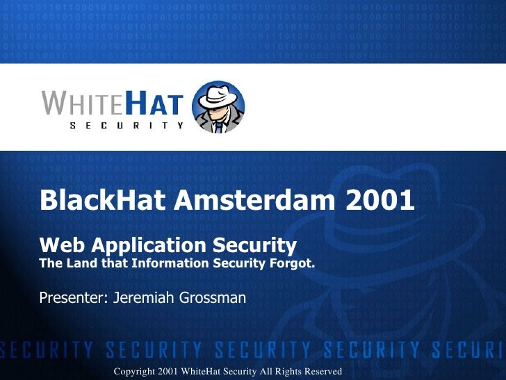 <ul><li>BlackHat Amsterdam 2001 </li></ul><ul><li>Web Application Security </li></ul><ul><li>The Land that Information Sec...