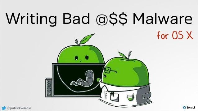 @patrickwardle Writing Bad @$$ Malware for OS X