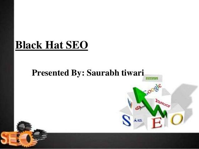 Black Hat SEO Presented By: Saurabh tiwari