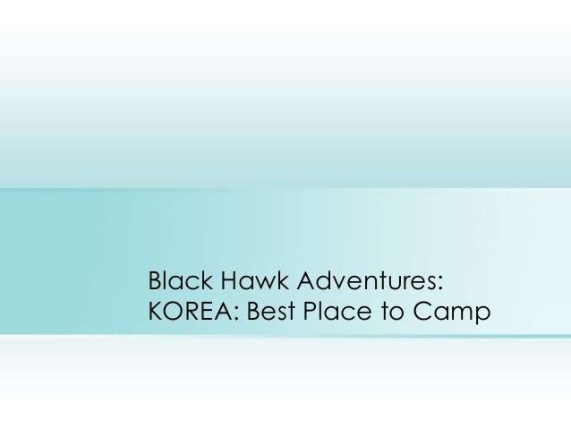 Black Hawk Adventures:KOREA: Best Place to Camp